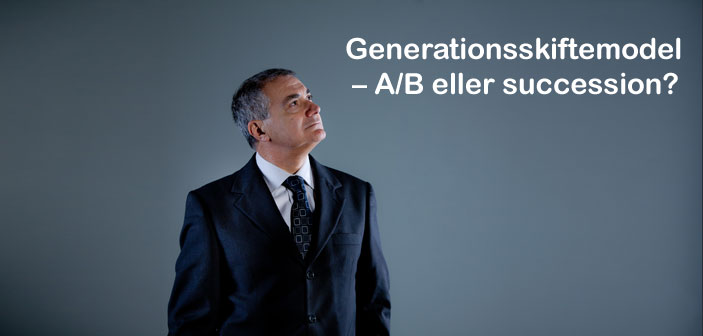 Generationsskiftemodel – A/B eller succession?